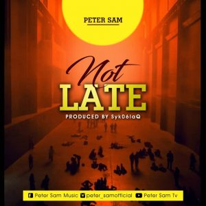 """Urban Gospel Artiste Peter Sam Is Out With A New Song """"Not Late"""""""