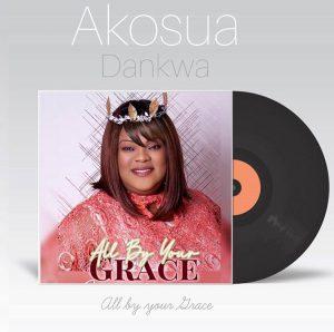 LL BY YOUR GRACE by MIN. AKOSUA DANKWA