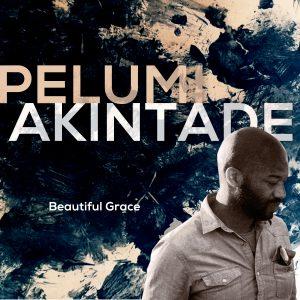 [New Music] Pelumi Akintade Reminds Us Of God's Beautiful Grace