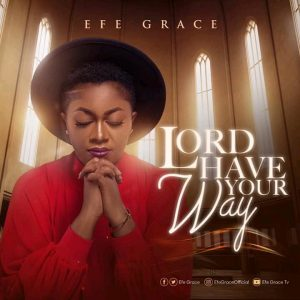 """LORD HAVE YOUR WAY"" EFE GRACE RELEASES NEW SONG"