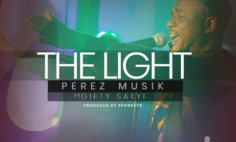 The Light - Perez Musik Releases New Song Ft Gifty Sakyi