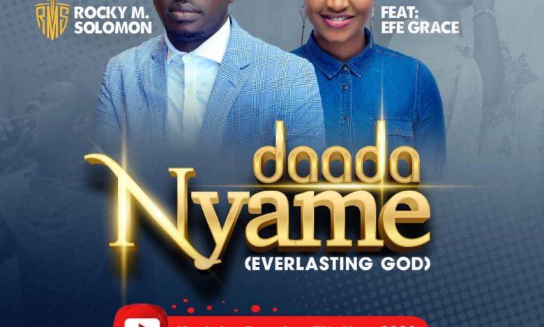 'Daada Nyame' Rocky M Solomon Features Efe Grace