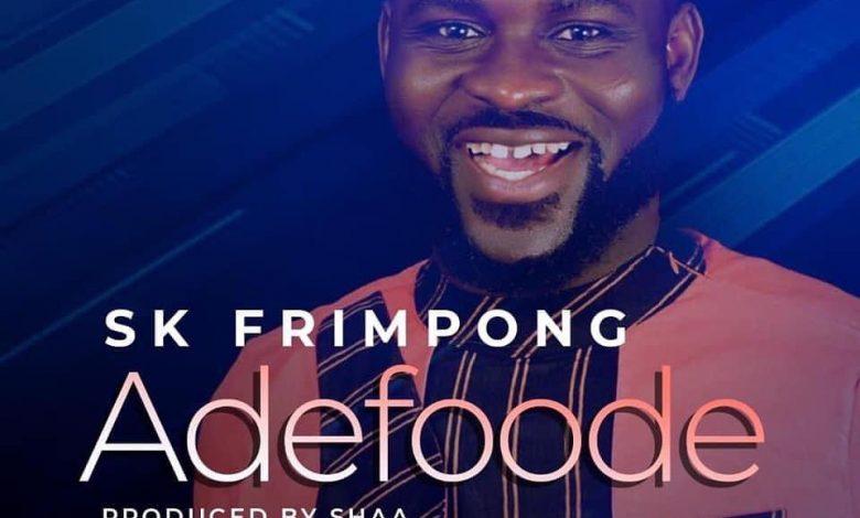 "ADEFOODE"" SK FRIMPONG SINGS OF GOD'S GOODNEWS"