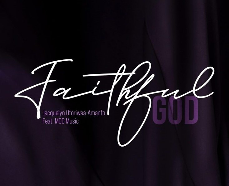 "Jacquelyn Oforiwaa-Amanfo (JOA) Releases Latest Single ""Faithful God"" Ft MOG"