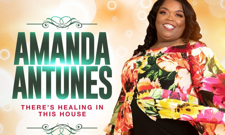 Gospel Singer Amanda Antunes Out With Debut Single There Is Healing In This House